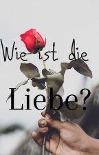 Wie ist die Liebe by Keks1323