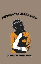 DIPERKOSA MASA LALU by AhmadAthvi