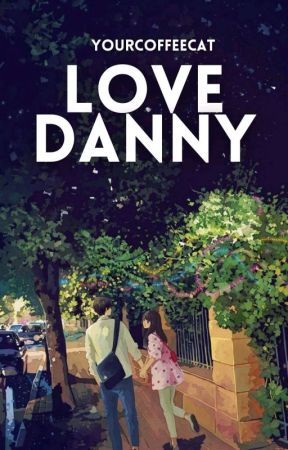 Love Danny ✔ (L O V E, D Series #1) by YourCoffeeCat