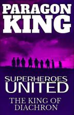 Superheroes United - The King Of Diachron by PARAGONKING