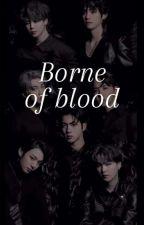 Borne of Blood (gangster! Ot7 X Reader) by Sunflowerrz_