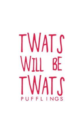 Twats Will Be Twats by pufflings