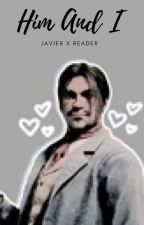 Him and I | Javier Escuella X Reader | Red Dead Redemption | by Rdr2Fan0