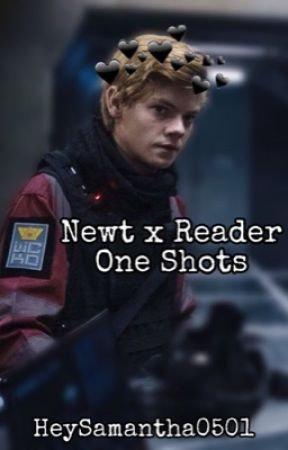 Newt x Reader: One Shots by HeySamantha0501