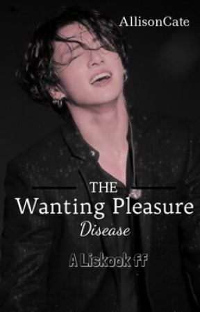 The Wanting Pleasure Disease || Liskook || by AllisonCate