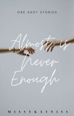 Almost is Never Enough  by Missykatniss