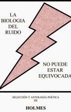 La biologia del ruido no puede estar equivocada -Terminada- by SantHolmes