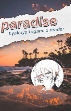 paradise [byakuya togami x fem! reader] by sakura-skies