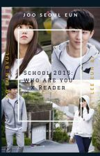 school 2015: Who Are You x reader (Another Way) by leenamwook