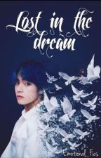 LOST IN THE DREAM by Emotional_Fics_