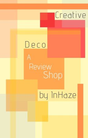 Creative Deco; A Review Shop ↠ (CLOSED) ✔ by InHaze