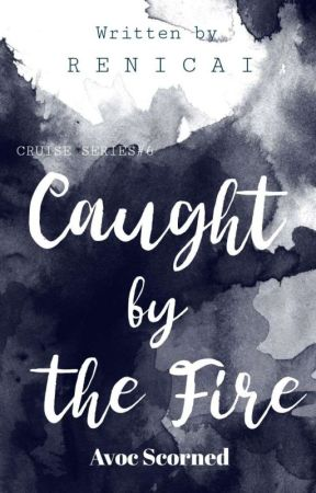 Caught By The Fire (Avoc Scorned)  by RENICAI