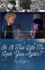 Is It Too Late To Love You Again? by SugarDarling13