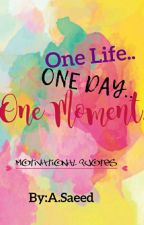 One Life.One Day.One Moment. by A_Said