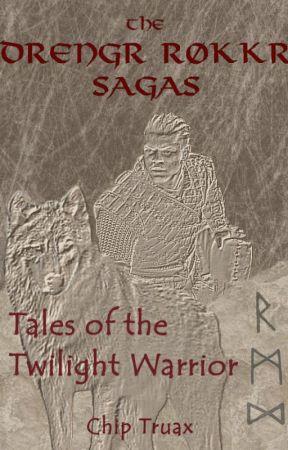 Tales of the Twilight Warrior:  The Drengr Røkkr Sagas by chiptruax