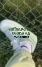 ↳ selfcare for teens *book 5* **COMPLETED** by classifycherry