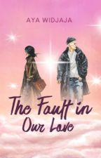 the Fault in Our Love by ayawidjaja