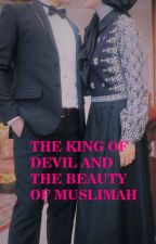THE KING OF DEVIL AND THE BEAUTY OF MUSLIMAH by firasafira677
