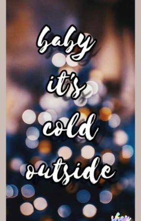 Baby it's cold outside  by SHEY_RVNCLW