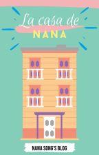 La casa de Nana || Blog personal by Its_Nana_Song