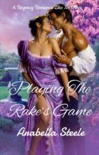 Playing the Rake's Game  by arabellasteele