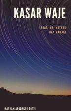 KASAR WAJE by MaryamDatti200