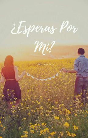 ¿Esperas Por Mi? by PriGarcia11
