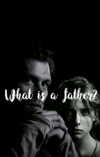 What Is A Father? (TVD fanfiction) by KejsiK11