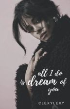 All I Do Is Dream of You by clexylexy