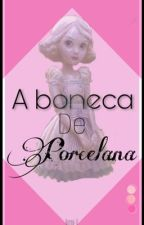 A boneca de porcelana  by JuhOliveira949