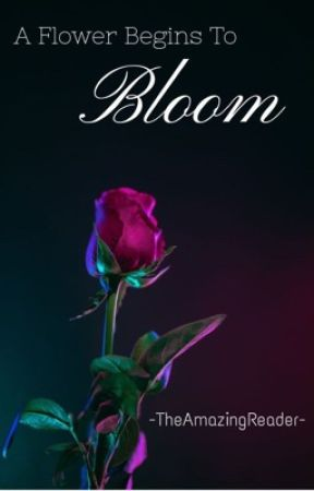 A Flower Begins to Bloom by -TheAmazingReader-