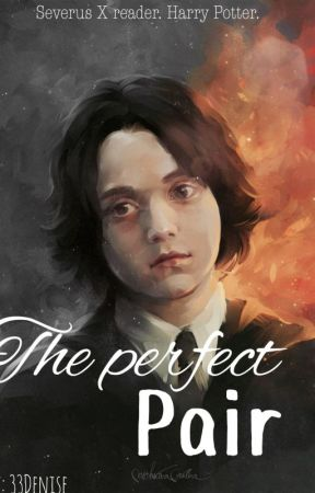 The Perfect Pair (Severus x Reader) by 33denice
