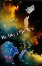 The Day I Met You by ImYourQueenOfHeart