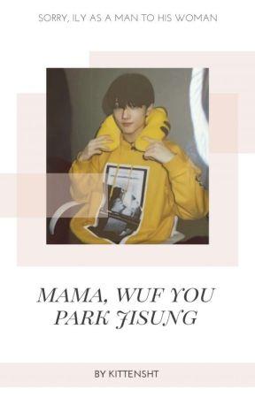 Mama, Wuf You - Park Jisung [Hiatus] by kittensht