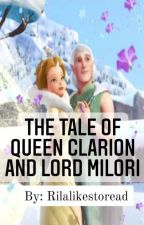 The Tale of Queen Clarion and Lord Milori by rilalikestoread