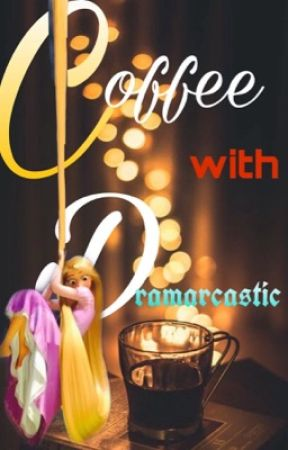 Coffee with Dramarcastic by dramarcastic