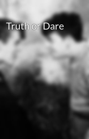 Truth or Dare by masatff