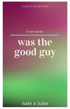 if nate jacobs was the good guy by flamingpenguin__