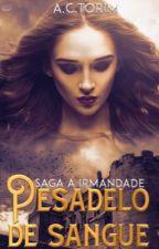 """Pesadelo de Sangue - Saga a Irmandade """"Livro 1"""". by CarolinaTorim"""