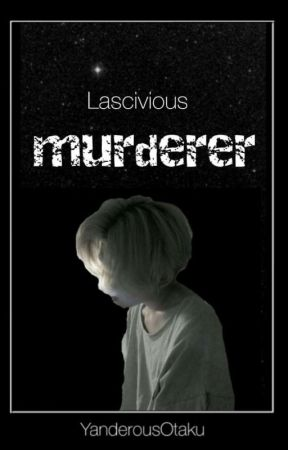 Lascivious murderer || Book 2 || ONGOING by yanderousOtaku