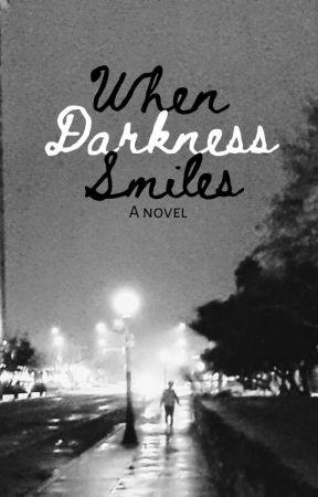 When Darkness Smiles by grooovybooovy