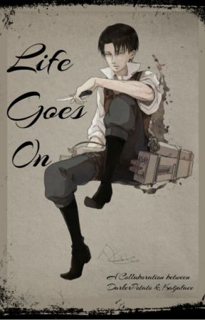 Life Goes On (Levi x Reader) by Katjaface