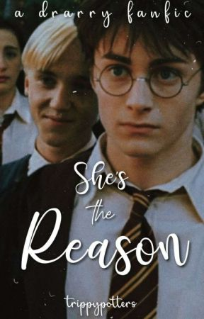 Shes the Reason   drarry by TrippyPotters