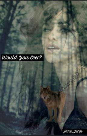 Would you ever? by Jane_Jergi