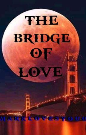 The Bridge Of  Love by marklovesyouu