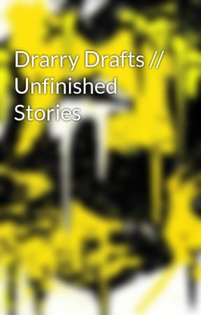 Drarry Drafts // Unfinished Stories by ThatOneEmoHufflepuff