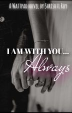 I Am With You..Always by shristiROY148
