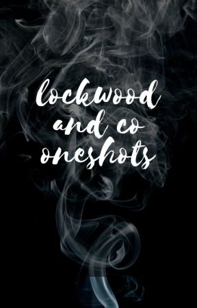 Lockwood and Co Oneshots by willowwisk