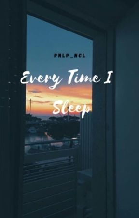 Every Time I Sleep by pnlp_ncl