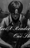 Levi X Reader/OC One Shots  cover
